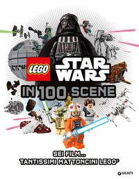 Star Wars Lego in 100 scene. La guida ai personaggi. Ediz. illustrata -